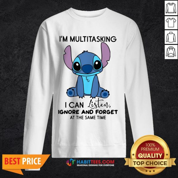 Stitch I'm Multitasking I Can Listen Ignore And Forget At The Same Time SweatShirt