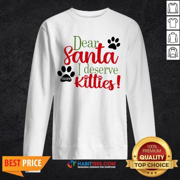 Good Dear Santa I Deserve Kitties SweatShirt- Design by Habittees.com