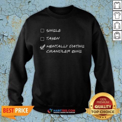 Single Taken Mentally Dating Chandler Bing SweatShirt- Design by Habittees.com