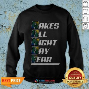 Randy Rakes All Night Day Year SweatShirt- Design by Habittees.com