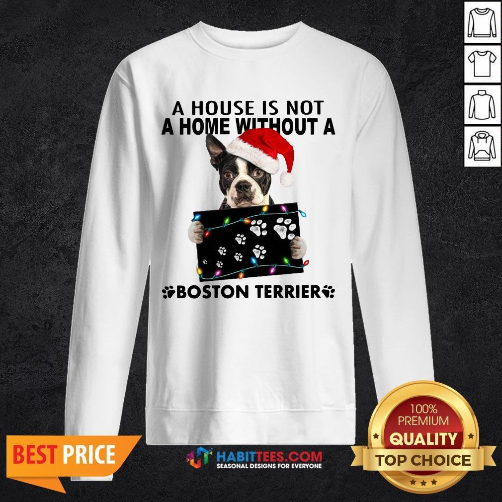 Official A House Is Not A Home Without A Boston Terrier SweatShirts - Design by Habittees.com
