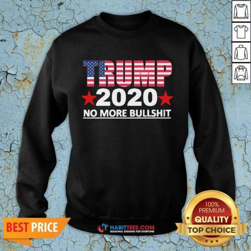 Official Trump 2020 No More Bullshit SweatShirts