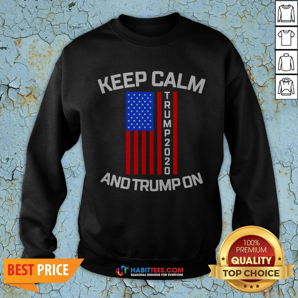 Perfect Keep Calm Trump 2020 And Trump On SweatShirt- Design by Habittees.com