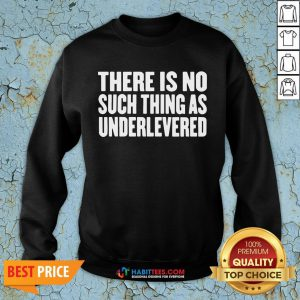 Official No Such Thing As Underlevered Funny Town Hall Trump Quote SweatShirt- Design by Habittees.com