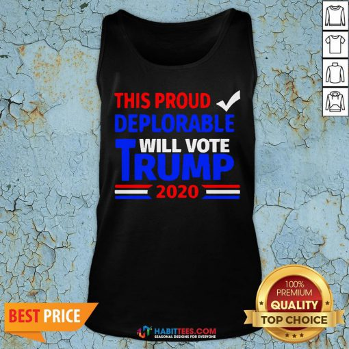 Official This Proud Deplorable Will Vote Trump 2020 Tank Top