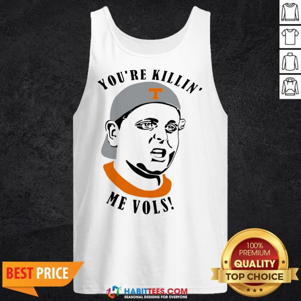 Tennessee Volunteers You're Killin' Me Vols Tank Top- Design by Habittees.com- Design by Habittees.com