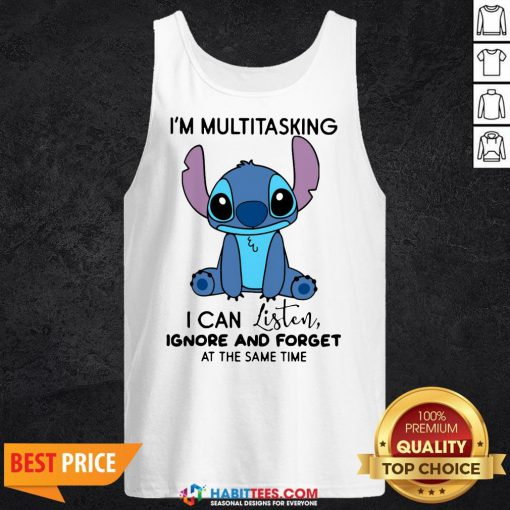 Stitch I'm Multitasking I Can Listen Ignore And Forget At The Same Time Shirt Tank Top