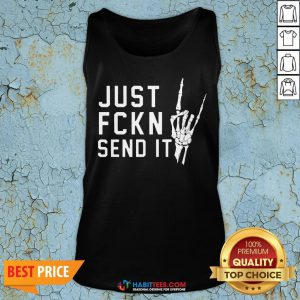 Perfect Just Fckn Send It Tank Top- Design by Habittees.com