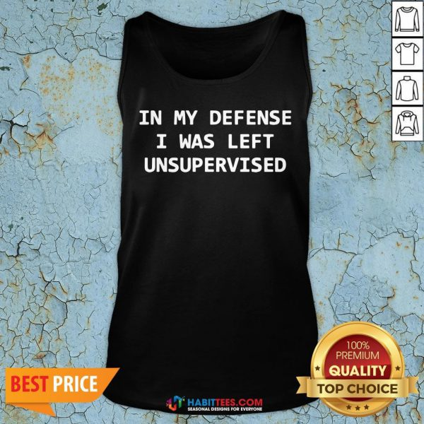 In My Defense I Was Left Unsupervised Tank Top- Design by Habittees.com