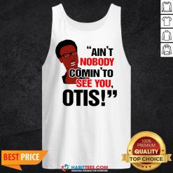 Ain't Nobody Comin' To See You Otis Tank Top- Design by Habittees.com