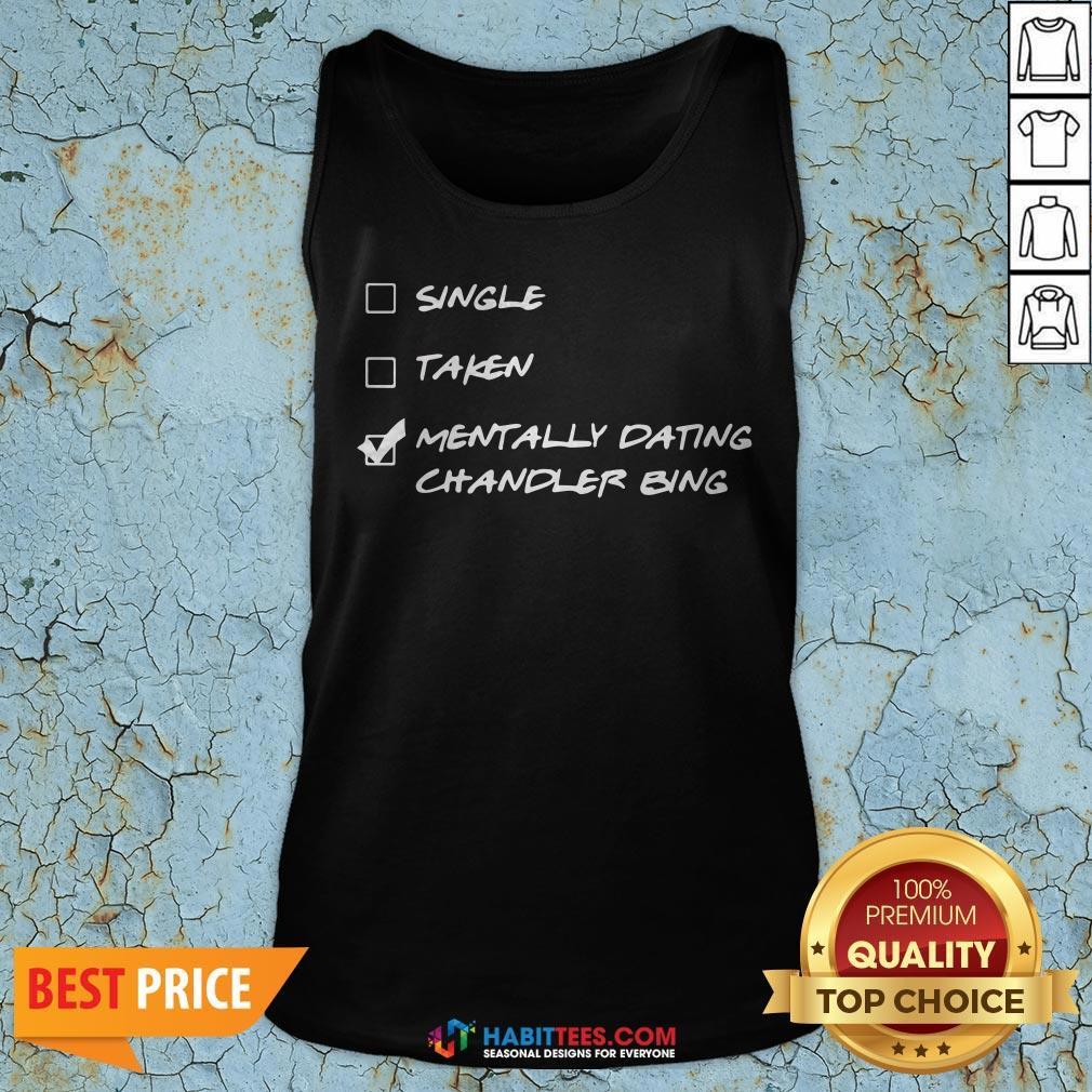 Single Taken Mentally Dating Chandler Bing Tank Top- Design by Habittees.com