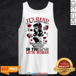 It's Hard To Find Someones Who's 100% Smoking Hot 150% Amazing 200% Funny So You Not Better Lose This Latin Woman Tank Top- Design by Habittees.com