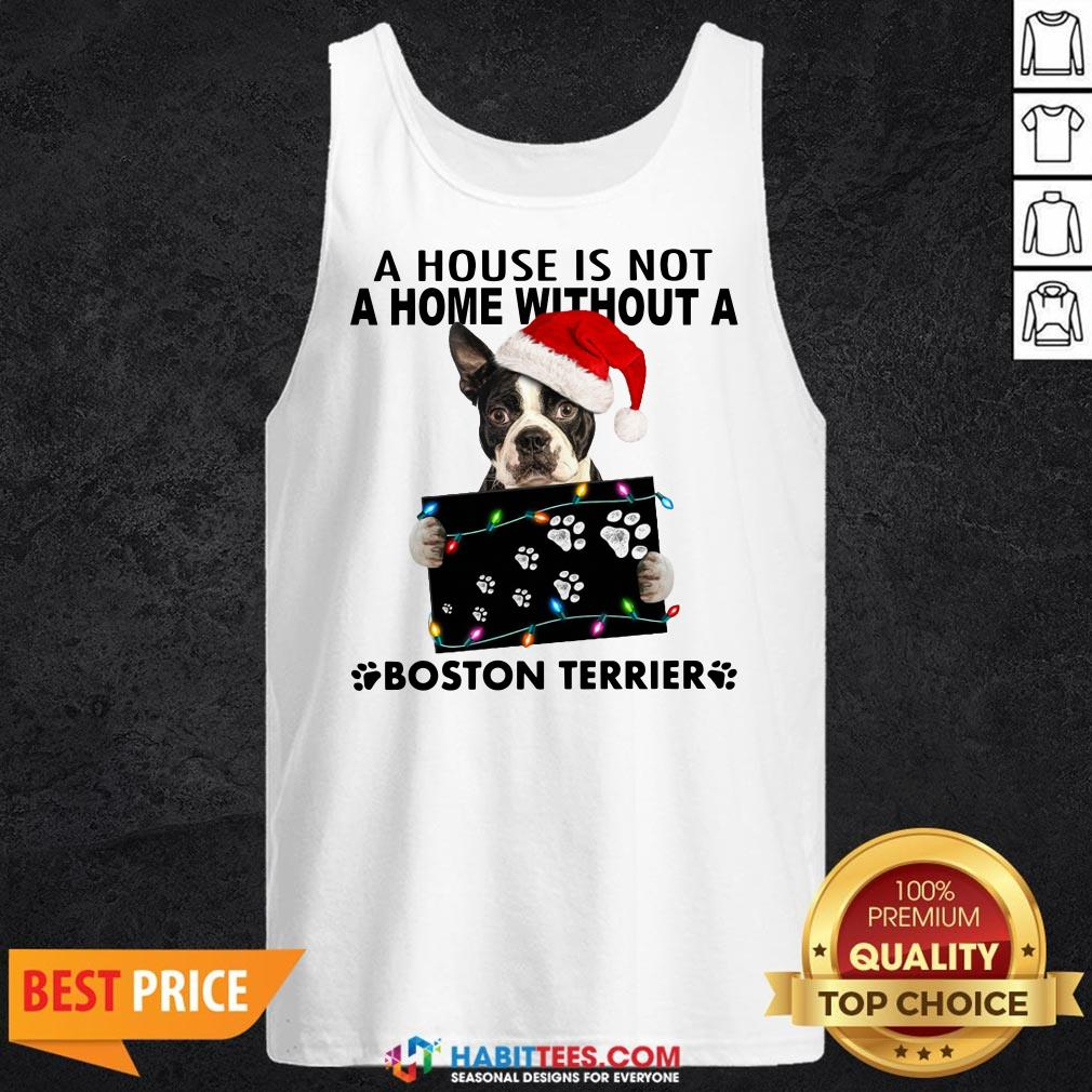 Official A House Is Not A Home Without A Boston Terrier Tank Top - Design by Habittees.com