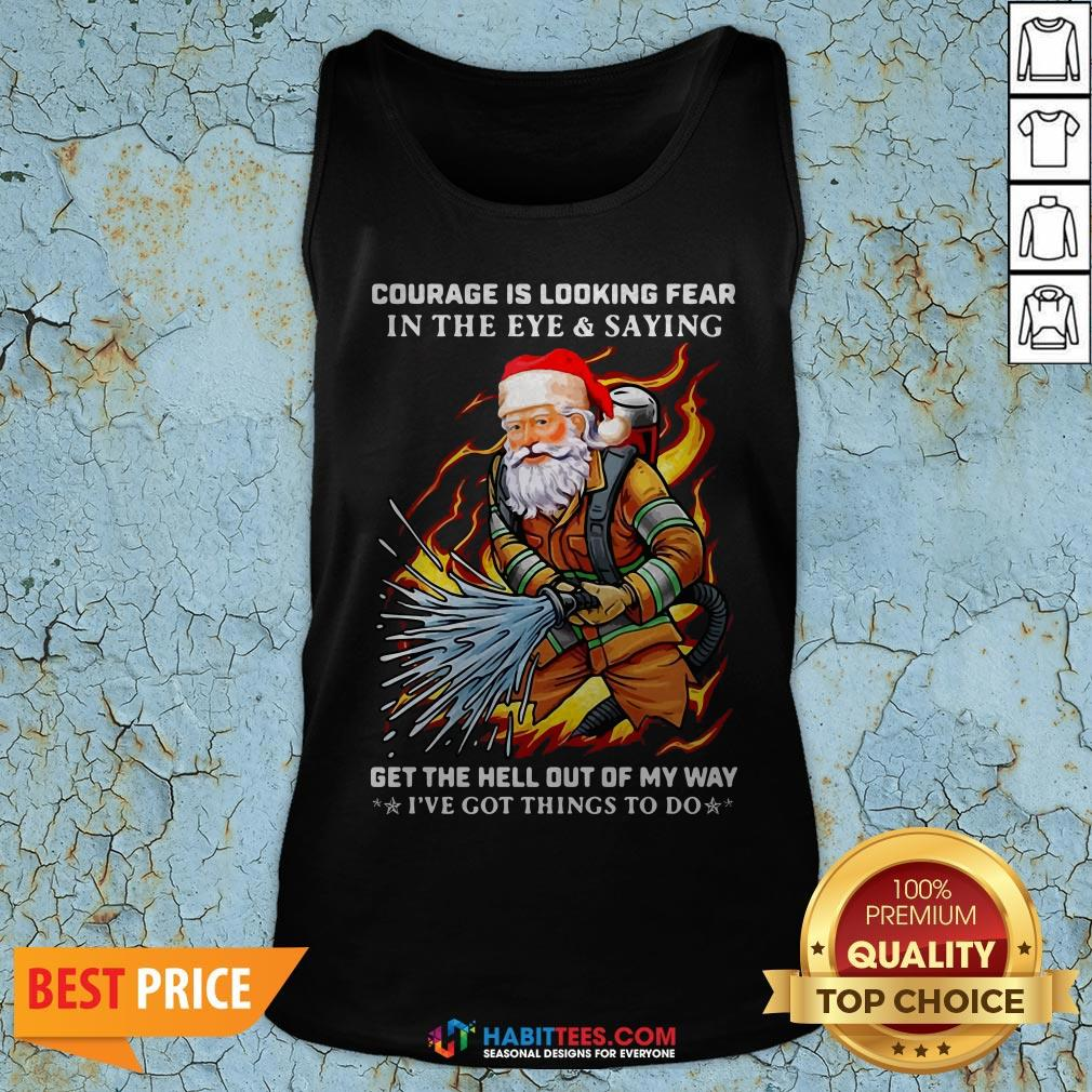 Official Courage Is Looking Fear In The Eye And Saying Get The Hell Out Of My Way I've Got Things To Do Tank Top- Design by Habittees.com