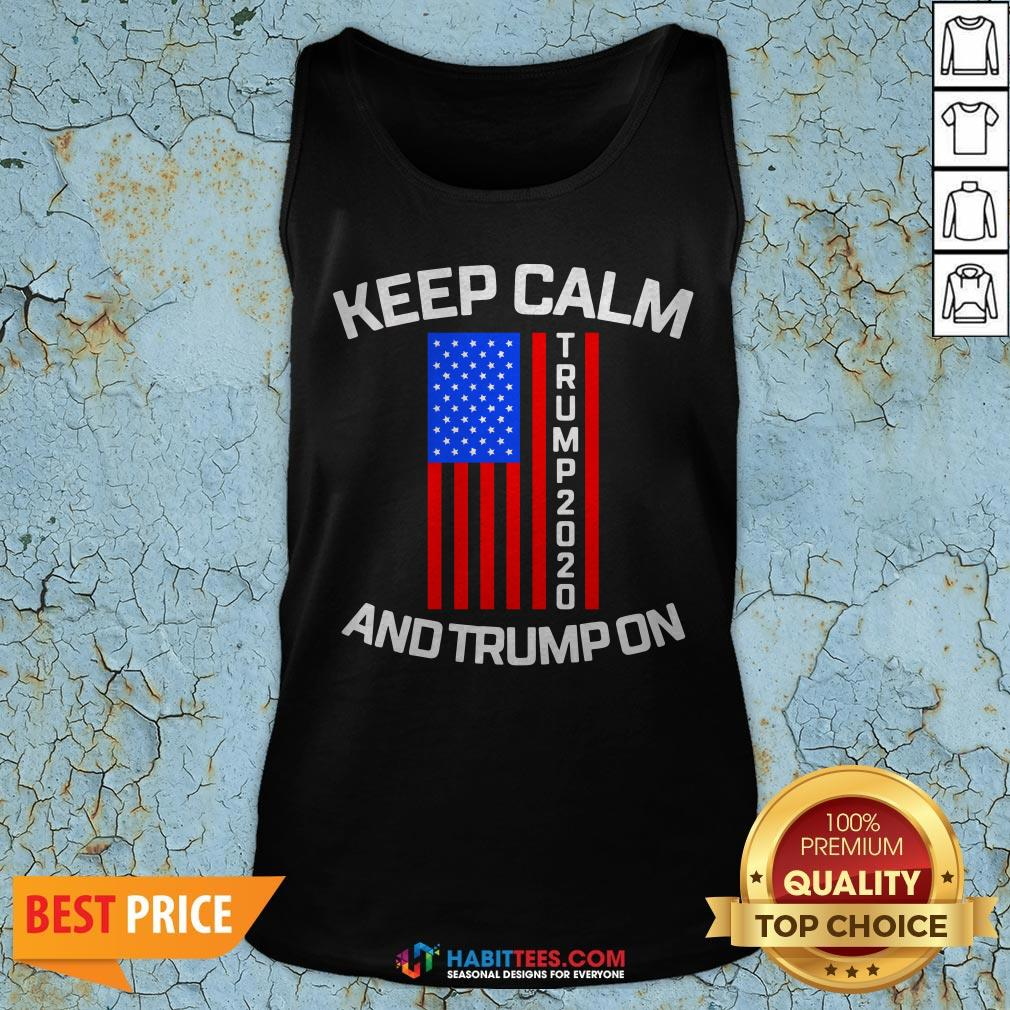 Perfect Keep Calm Trump 2020 And Trump On Tank Top- Design by Habittees.com