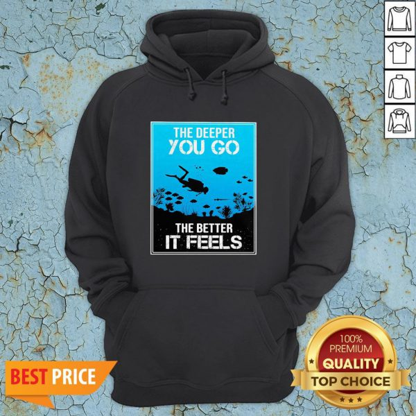 The Deeper You Go The Better It Feels Hoodie
