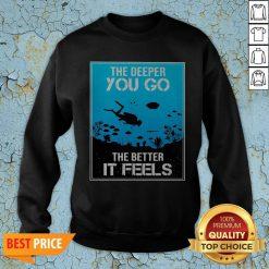 The Deeper You Go The Better It Feels Sweatshirt