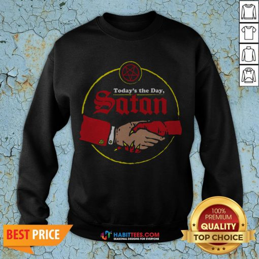 Today's The Day Satan Sweatshirt
