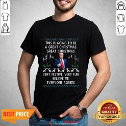 Trump This Is Going To Be A Great Christmas Very Festive Very Fun Shirt