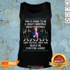 Trump This Is Going To Be A Great Christmas Very Festive Very Fun Tank Top