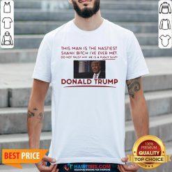 Trump This Man Is The Nastiest Skank Bitch I've Ever Met Shirt