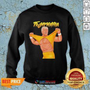 Trumpmania Trump Funny Clothing Sweatshirt