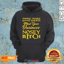 Twinkle Twinkle Little Snitch Mind Your Own Business Nosey Bitch Hoodie