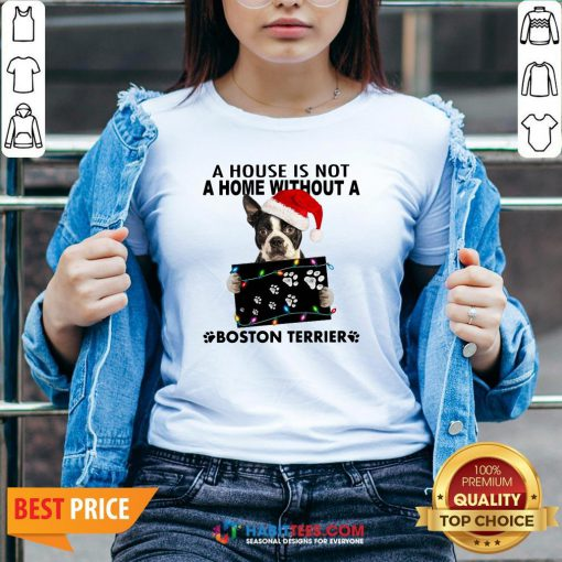 Official A House Is Not A Home Without A Boston Terrier V-neck