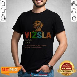Vizsla Official Dog Of The Coolest People The Planet Shirt