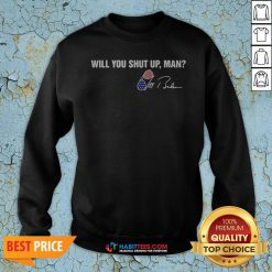Will You Shut Up Man Joe Biden Signatures Sweatshirt