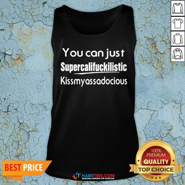 You Can Just Supercalifuckilistic Kiss My Ass Adocious Tank Top