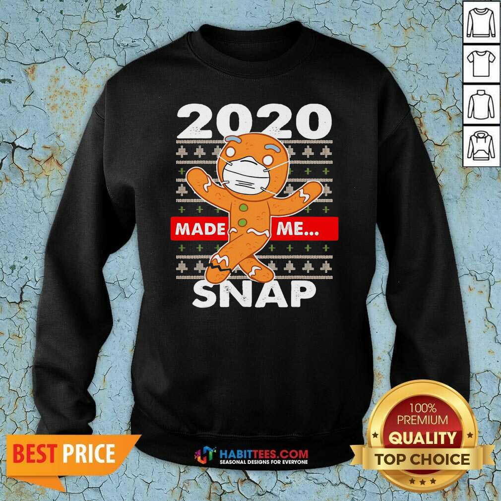 Awesome 2020 Made Me Snap Gingerbread Face Mask Christmas Sweatshirt