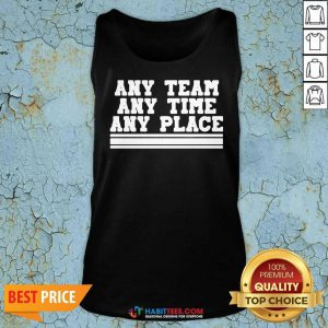 Awesome Any Team Any Time Any Place Tank Top
