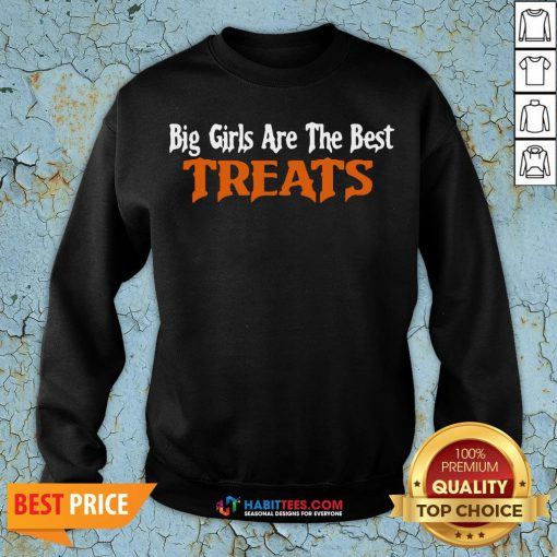 Awesome Big Girls Are The Best Treats Sweatshirt - Design By Habittees.com