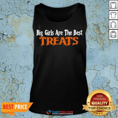 Awesome Big Girls Are The Best Treats Tank Top - Design By Habittees.com