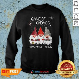 Awesome Game Of Gnomes Christmas Is Coming Sweatshirt