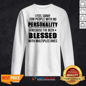 Awesome I Feel Sorry For People With No Personality Sweatshirt