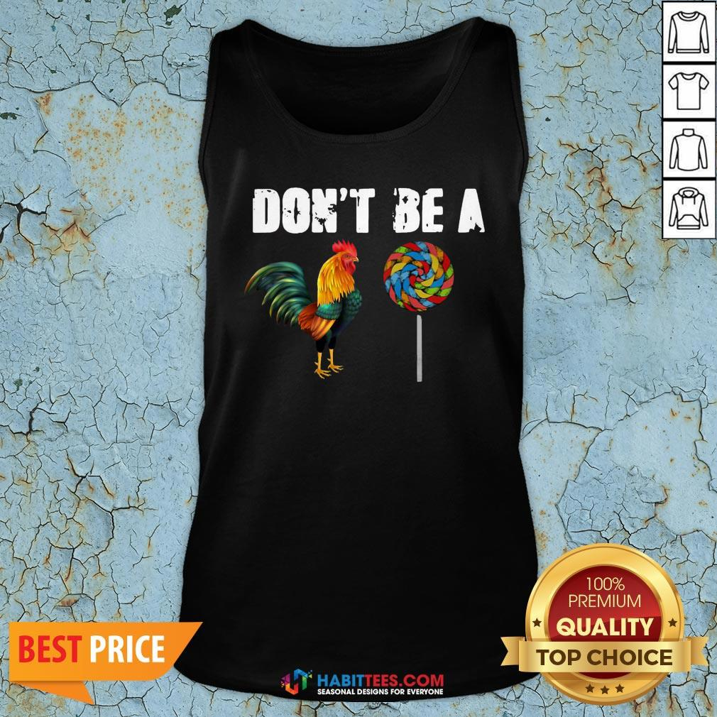 Awesome Rooster And Candy Don't Be A Tank Top - Design By Habittees.com