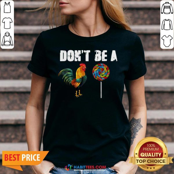 Awesome Rooster And Candy Don't Be A V-neck - Design By Habittees.com