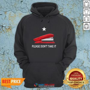 Awesome Stapler Please Don'T Take It Hoodie - Design By Habittees.com