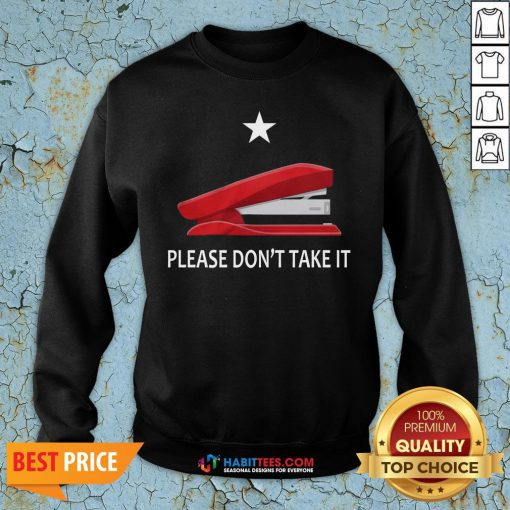 Awesome Stapler Please Don'T Take It Sweatshirt - Design By Habittees.com