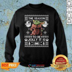 Awesome The Season To Be Jolly Baby Yoda Ugly Christmas Sweatshirt