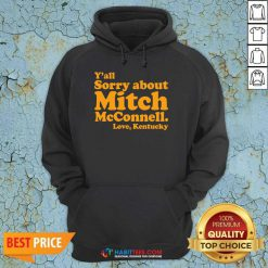 Awesome Y'all Sorry About Mitch Mcconnell Love Kentucky Hoodie