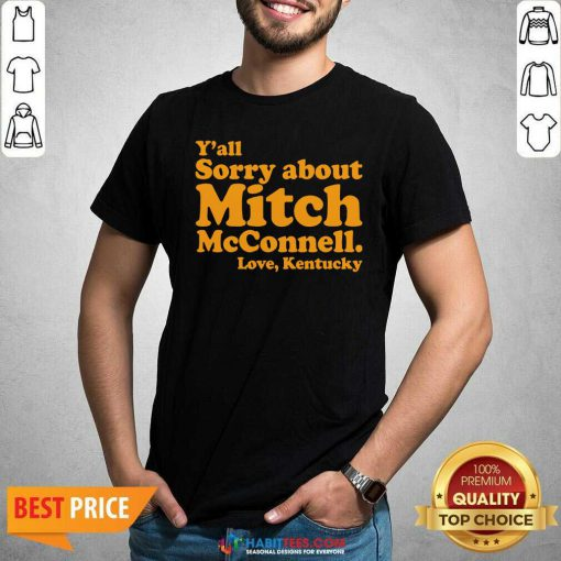 Awesome Y'all Sorry About Mitch Mcconnell Love Kentucky Shirt