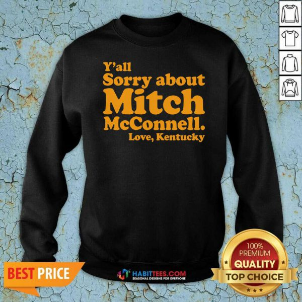 Awesome Y'all Sorry About Mitch Mcconnell Love Kentucky Sweatshirt