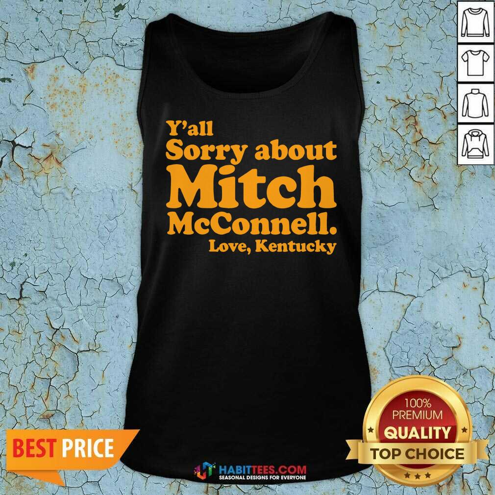 Awesome Y'all Sorry About Mitch Mcconnell Love Kentucky Tank Top