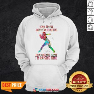 Baseball Some People Only Dream Of Meeting Their Favorite Player I'm Raising Mine Hoodie