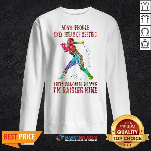 Baseball Some People Only Dream Of Meeting Their Favorite Player I'm Raising Mine Sweatshirt