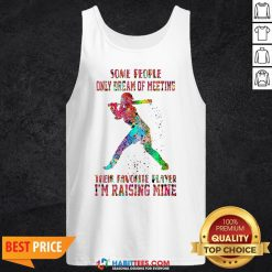 Baseball Some People Only Dream Of Meeting Their Favorite Player I'm Raising Mine Tank Top