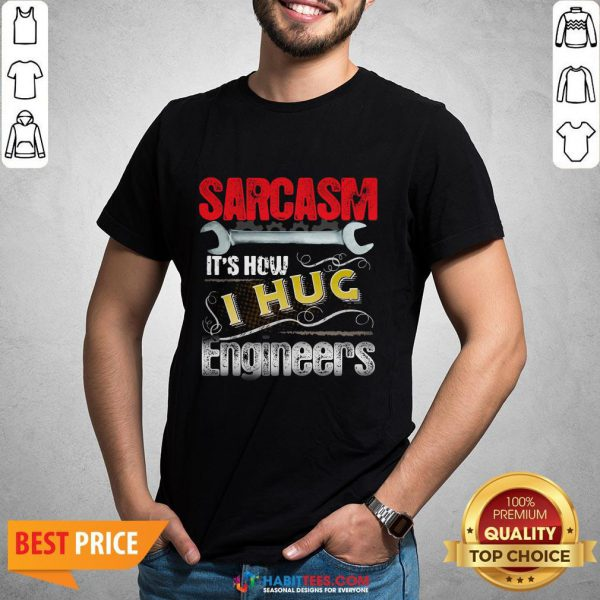 Cute Sarcasm It's How I Hug Engineers Shirt - Design By Habittees.com